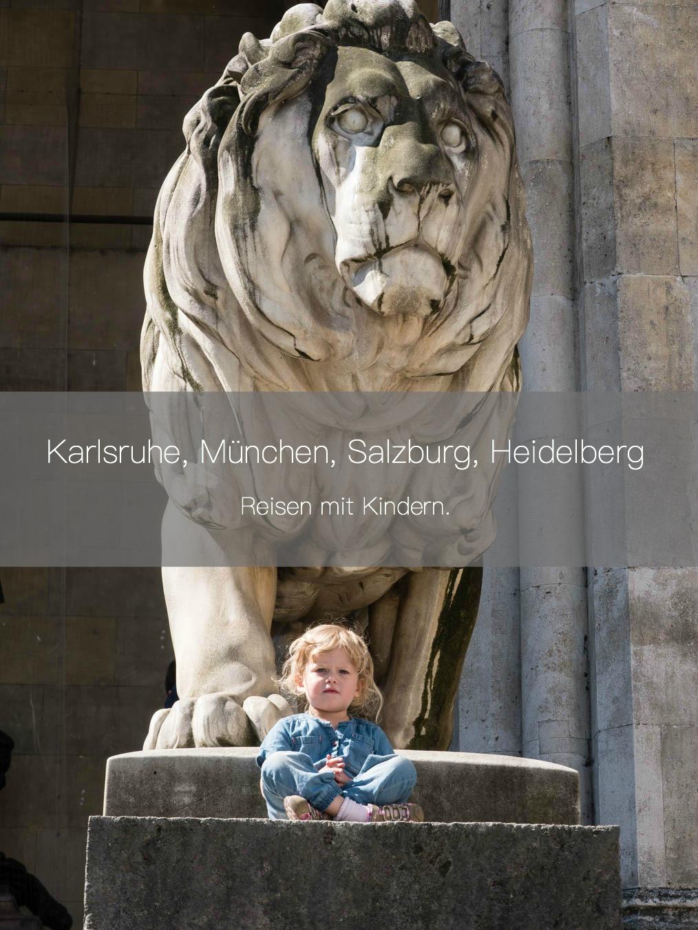 Reisen | Unterwegs mit der Familie. Karlsruhe, München, Salzburg & Heidelberg.